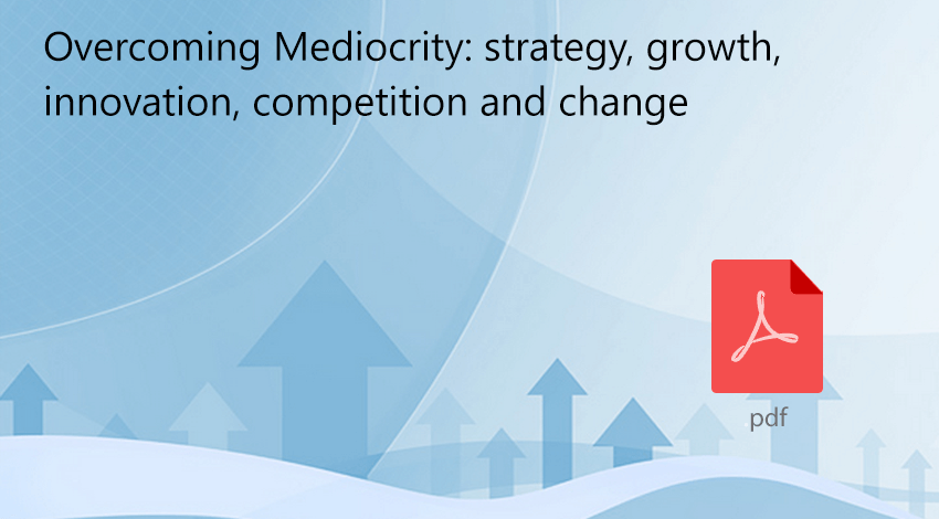 Overcoming Mediocrity - strategy, change, growth, competition and innvoation