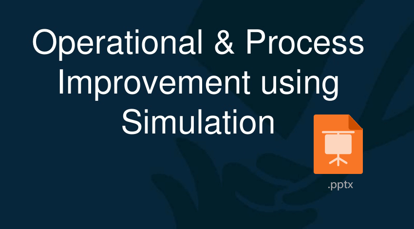 Operational and process improvement using simulation