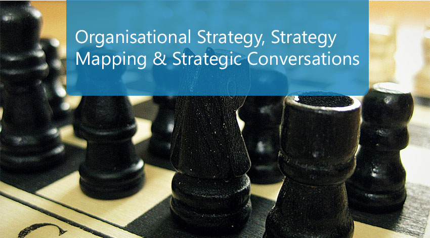 Organisational Strategy, Strategy Mapping and Strategic Conversations