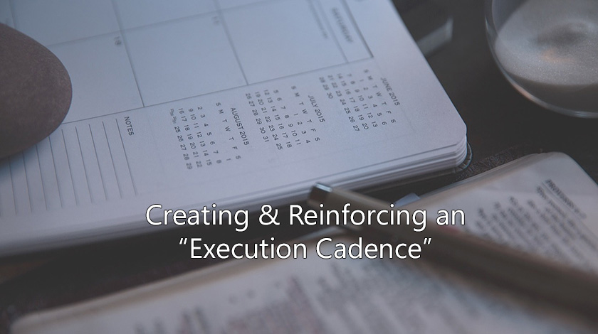 Creating and reinforcing and execution cadence